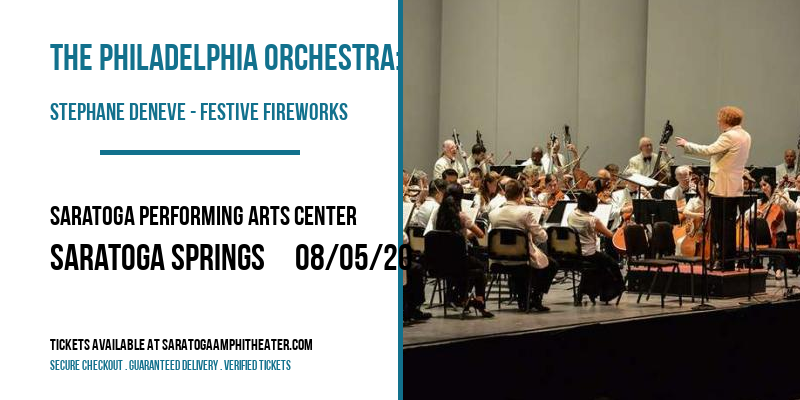 The Philadelphia Orchestra: Stephane Deneve - Festive Fireworks at Saratoga Performing Arts Center