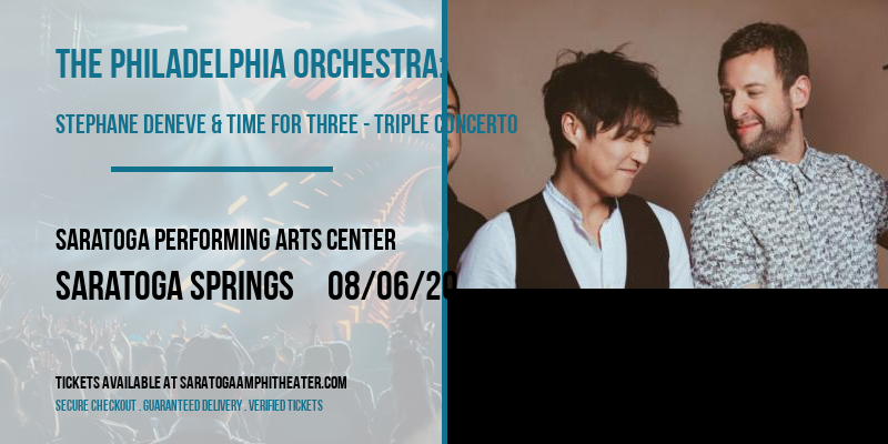The Philadelphia Orchestra: Stephane Deneve & Time For Three - Triple Concerto at Saratoga Performing Arts Center