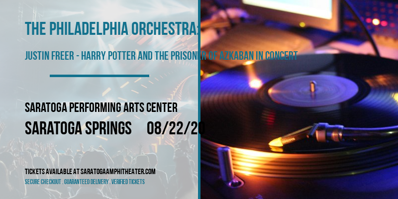 The Philadelphia Orchestra: Justin Freer - Harry Potter and The Prisoner of Azkaban In Concert at Saratoga Performing Arts Center